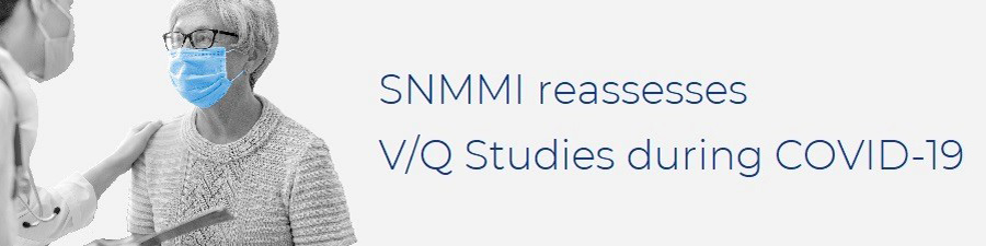 With COVID-19 Status Evolving - SNMMI Shifts VQ Ventilation Recommendation